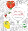 PARAÍSO COMESTIBLE. Frutas y vegetales para todo el año